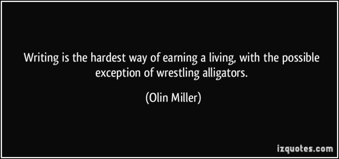 quote-writing-is-the-hardest-way-of-earning-a-living-with-the-possible-exception-of-wrestling-alligators-olin-miller-127621