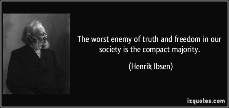 quote-the-worst-enemy-of-truth-and-freedom-in-our-society-is-the-compact-majority-henrik-ibsen-90728